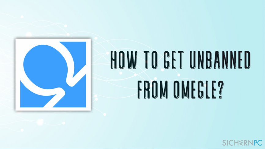 How to get unbanned from Omegle?