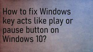 Wie behebt man, dass sich in Windows 10 die Windows-Taste wie die Play- oder Pause-Taste verhält?